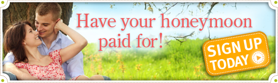 Have your honeymoon paid for! Sign up today